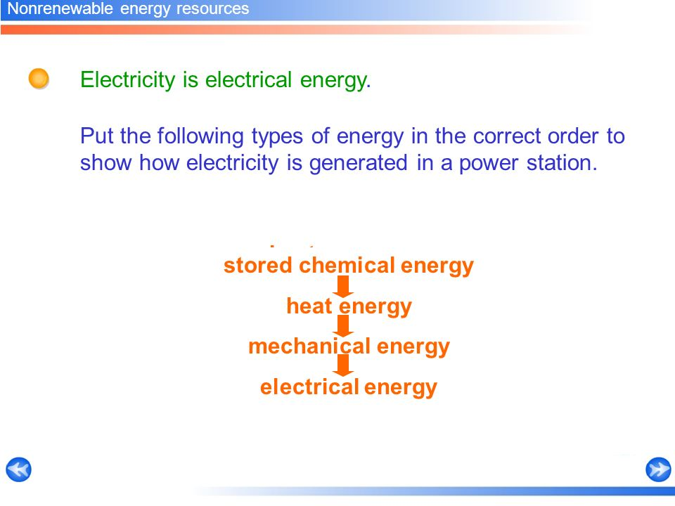 Put the following types of energy in the correct order to show how electricity is generated in a power station.