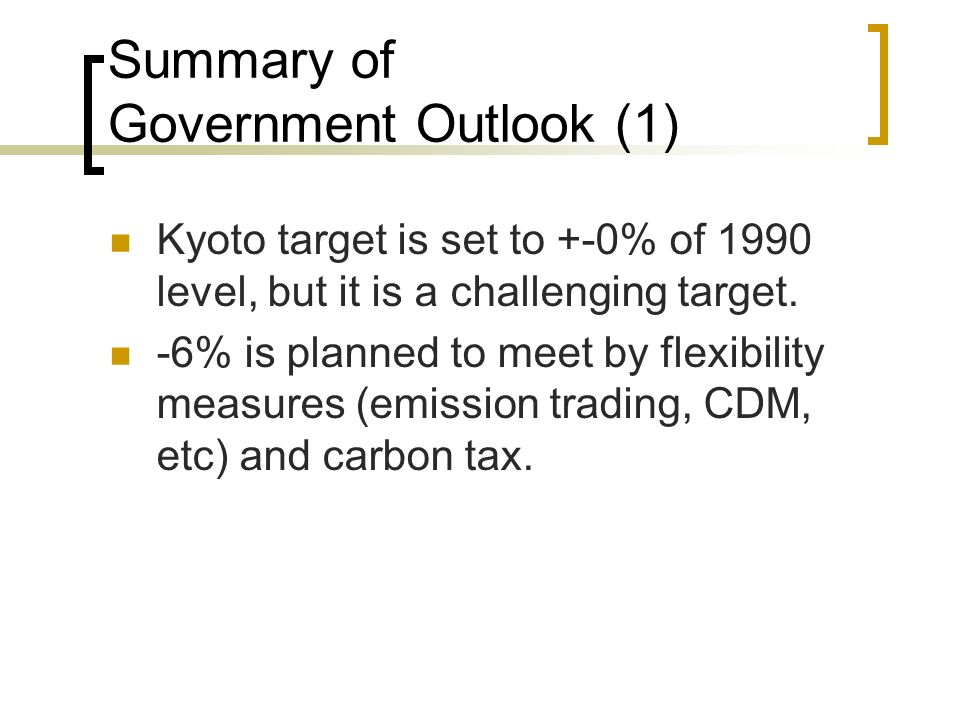 Summary of Government Outlook (1) Kyoto target is set to +-0% of 1990 level, but it is a challenging target.