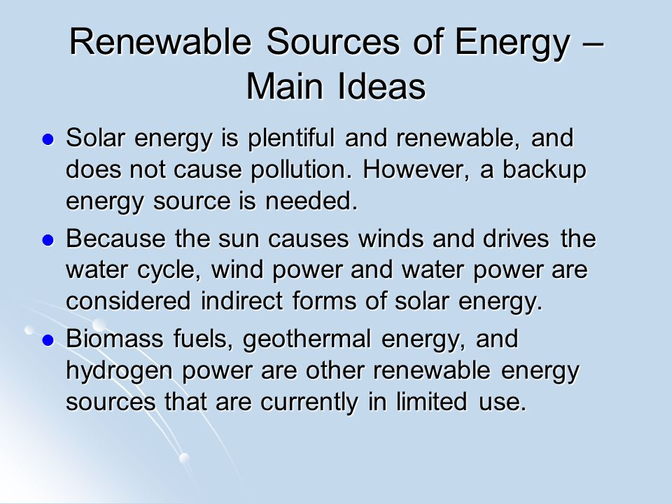 Renewable Sources of Energy – Main Ideas Solar energy is plentiful and renewable, and does not cause pollution.