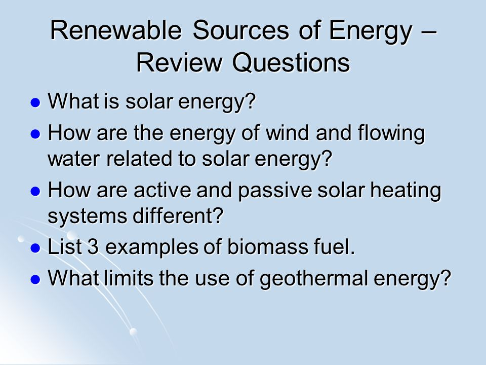 Renewable Sources of Energy – Review Questions What is solar energy.