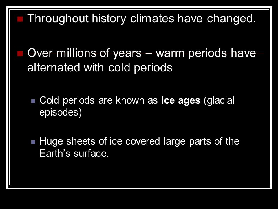 Throughout history climates have changed.