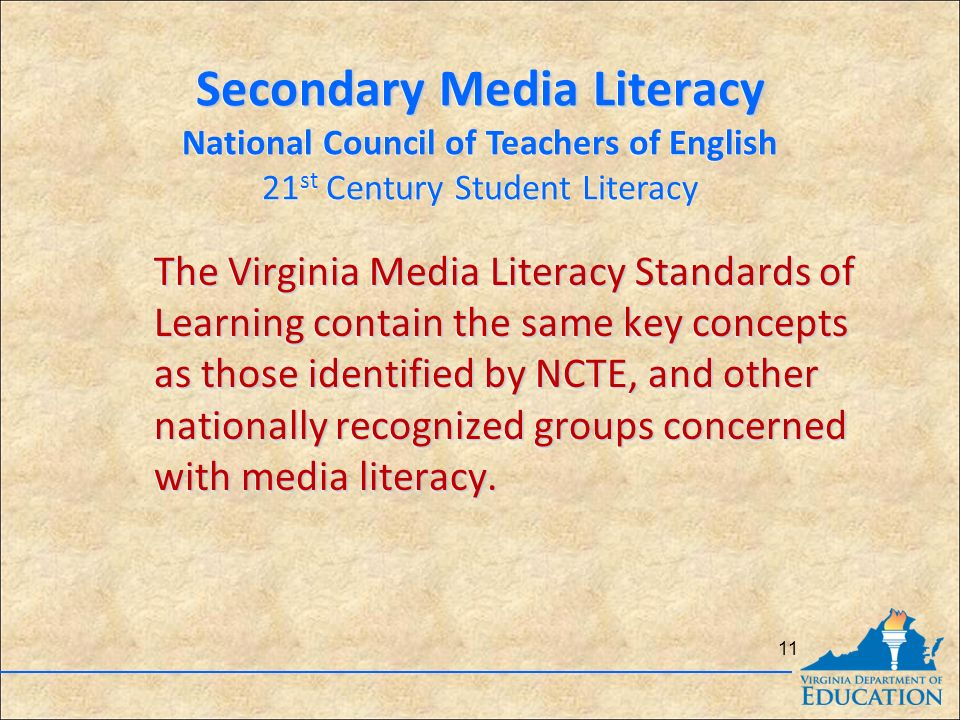 Secondary Media Literacy National Council of Teachers of English 21 st Century Student Literacy Secondary Media Literacy National Council of Teachers of English 21 st Century Student Literacy The Virginia Media Literacy Standards of Learning contain the same key concepts as those identified by NCTE, and other nationally recognized groups concerned with media literacy.