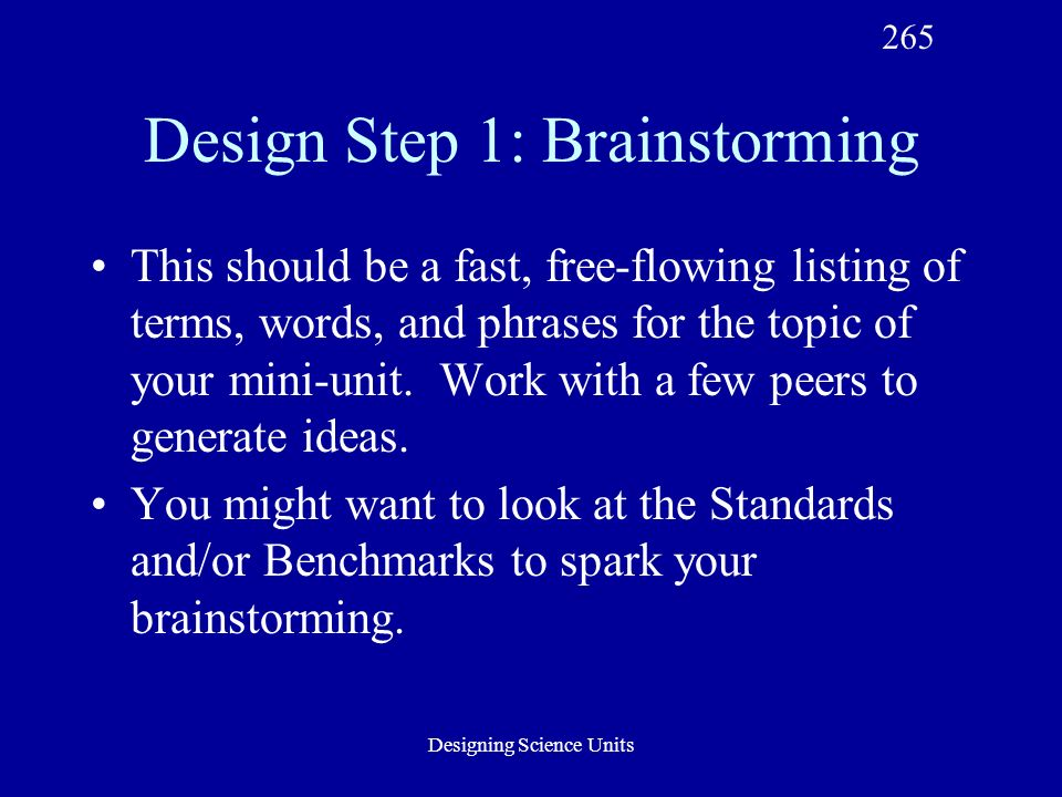 Designing Science Units Design Step 1: Brainstorming This should be a fast, free-flowing listing of terms, words, and phrases for the topic of your mini-unit.