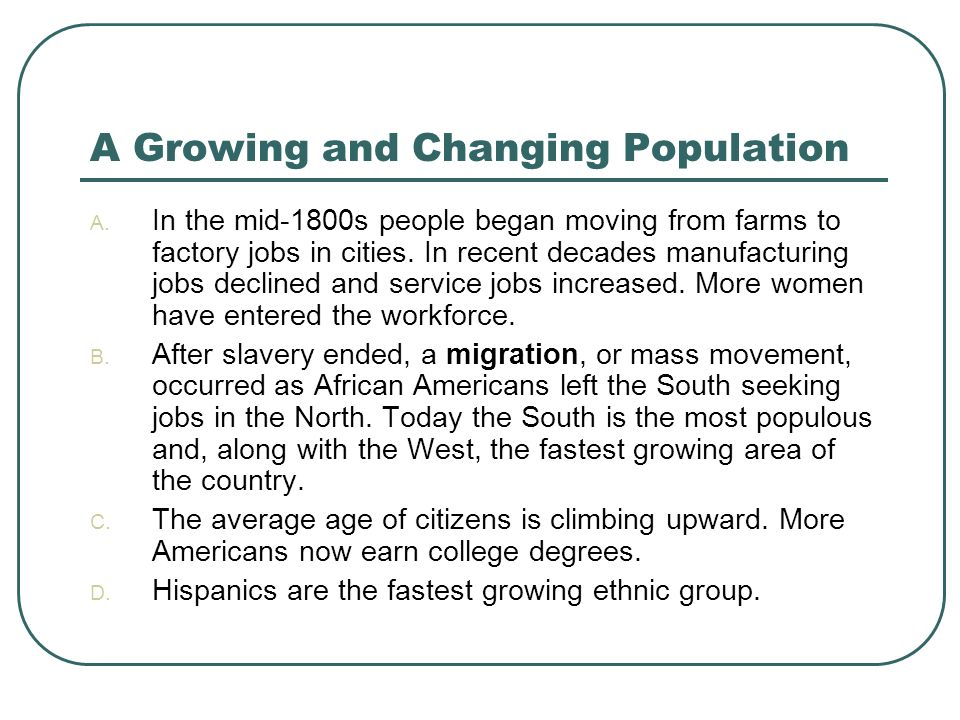 A Growing and Changing Population A. In the mid-1800s people began moving from farms to factory jobs in cities. In recent decades manufacturing jobs d