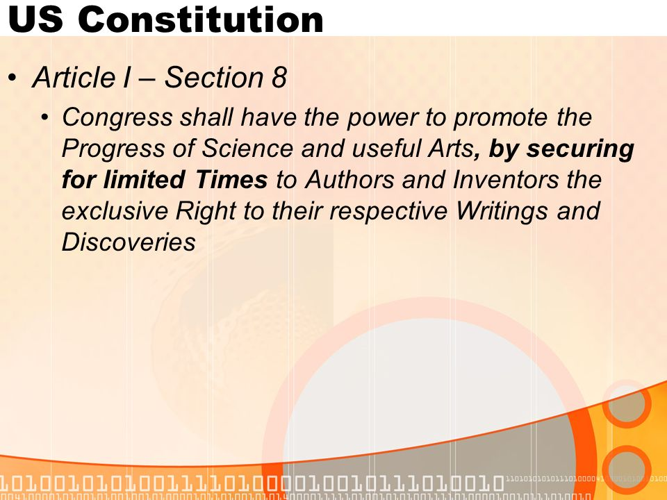 US Constitution Article I – Section 8 Congress shall have the power to promote the Progress of Science and useful Arts, by securing for limited Times to Authors and Inventors the exclusive Right to their respective Writings and Discoveries