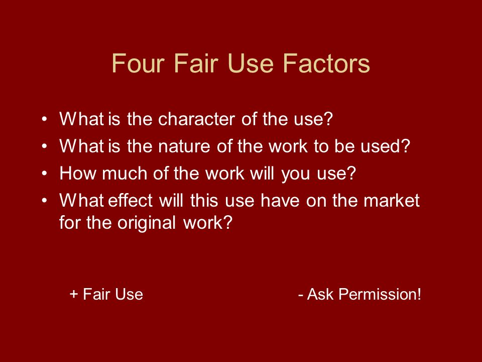Four Fair Use Factors What is the character of the use.