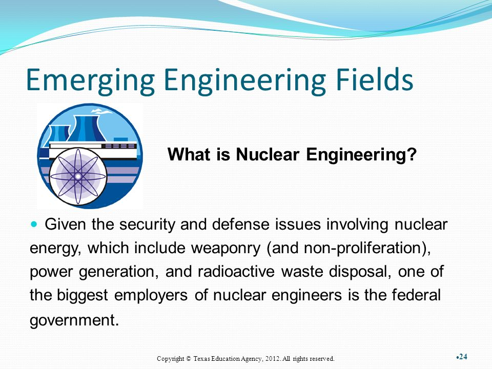 Emerging Engineering Fields What is Nuclear Engineering.