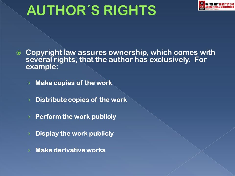  Copyright law assures ownership, which comes with several rights, that the author has exclusively.