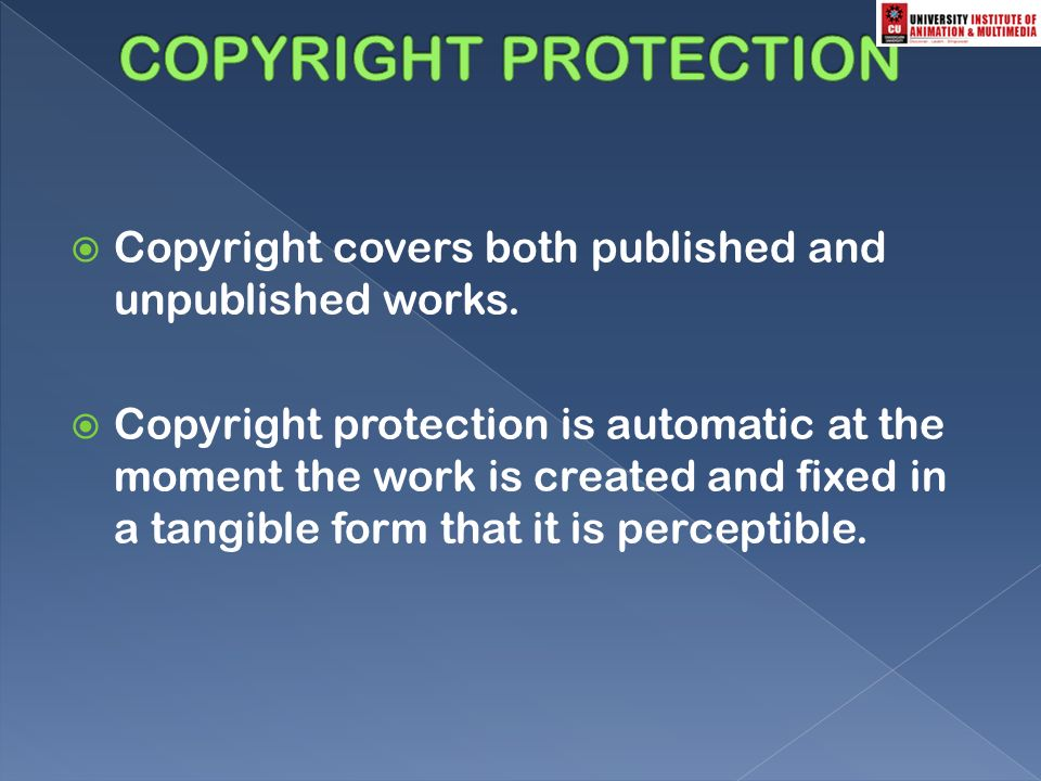  Copyright covers both published and unpublished works.