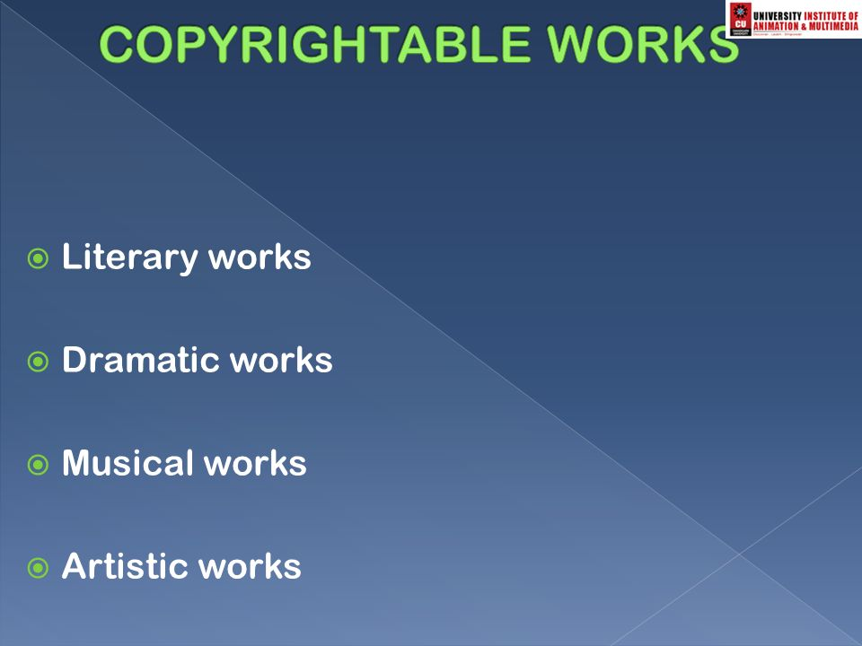  Literary works  Dramatic works  Musical works  Artistic works