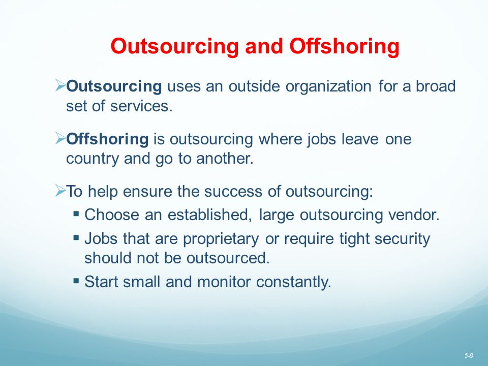 Outsourcing and Offshoring  Outsourcing uses an outside organization for a broad set of services.