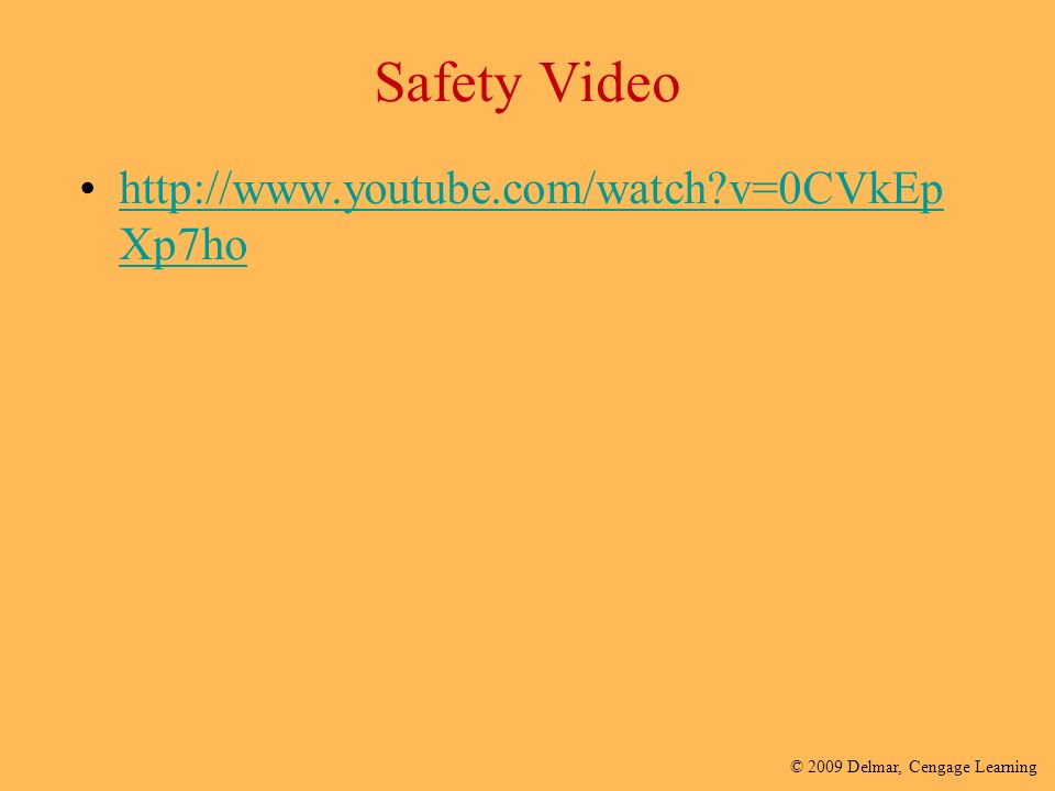 © 2009 Delmar, Cengage Learning Safety Video   v=0CVkEp Xp7hohttp://  v=0CVkEp Xp7ho