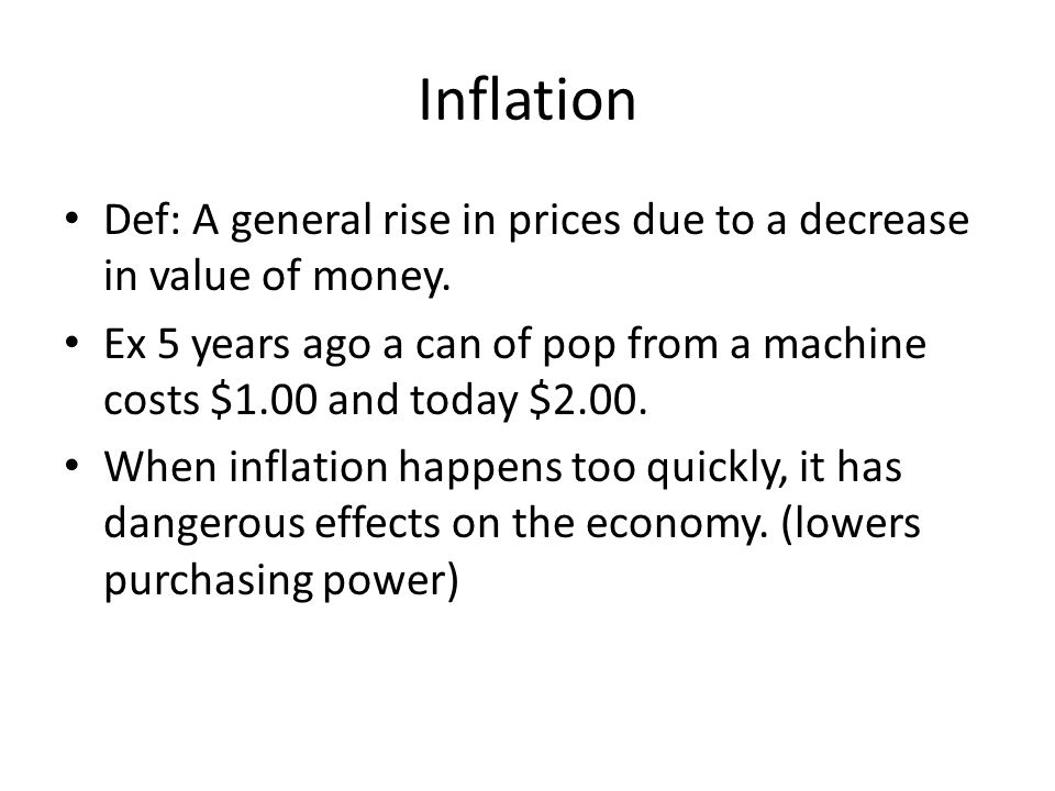 Inflation Def: A general rise in prices due to a decrease in value of money.