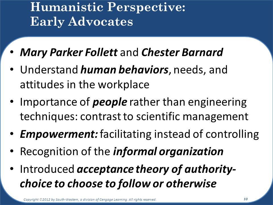 Mary Parker Follett and Chester Barnard Understand human behaviors, needs, and attitudes in the workplace Importance of people rather than engineering