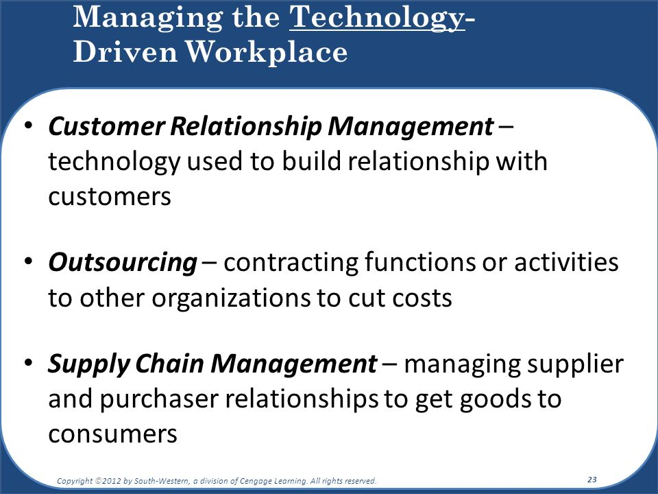 Customer Relationship Management – technology used to build relationship with customers Outsourcing – contracting functions or activities to other org