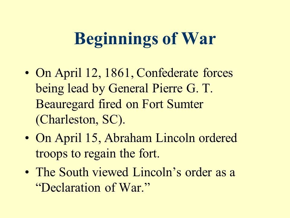 Beginnings of War On April 12, 1861, Confederate forces being lead by General Pierre G.