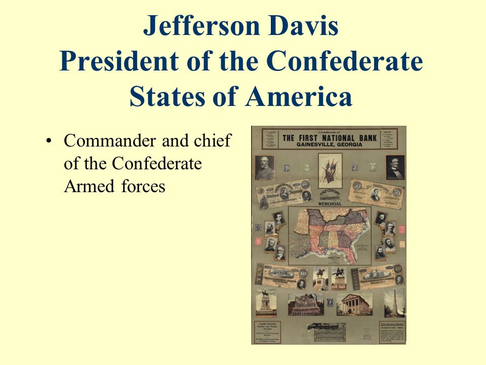 Jefferson Davis President of the Confederate States of America Commander and chief of the Confederate Armed forces