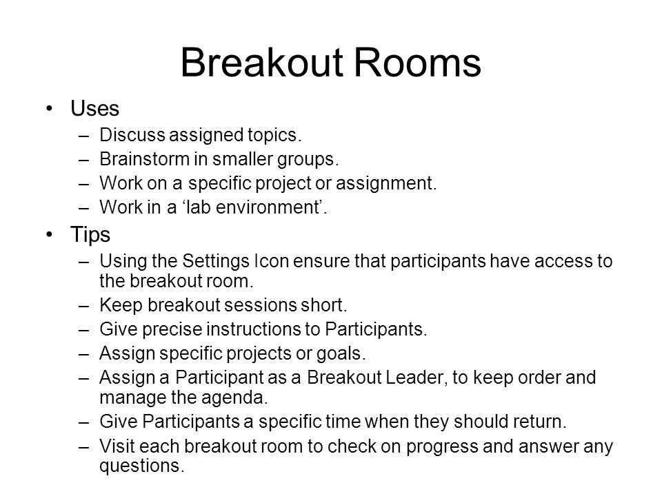 Breakout Rooms Uses –Discuss assigned topics. –Brainstorm in smaller groups.