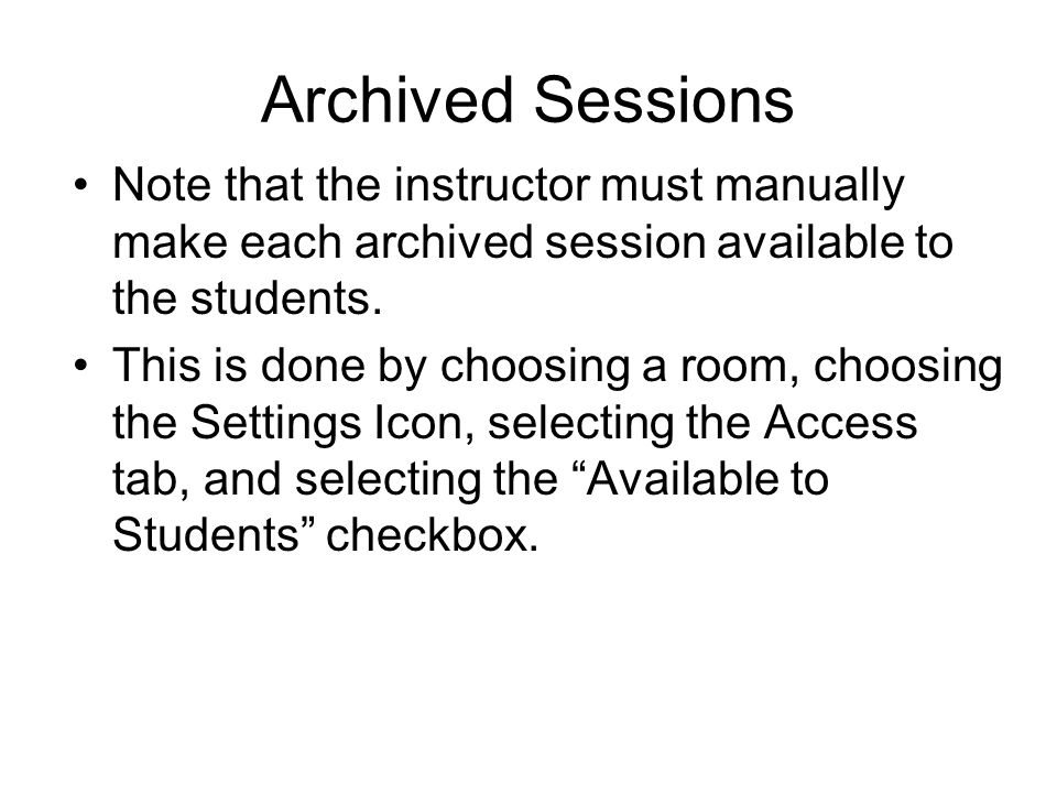 Archived Sessions Note that the instructor must manually make each archived session available to the students.