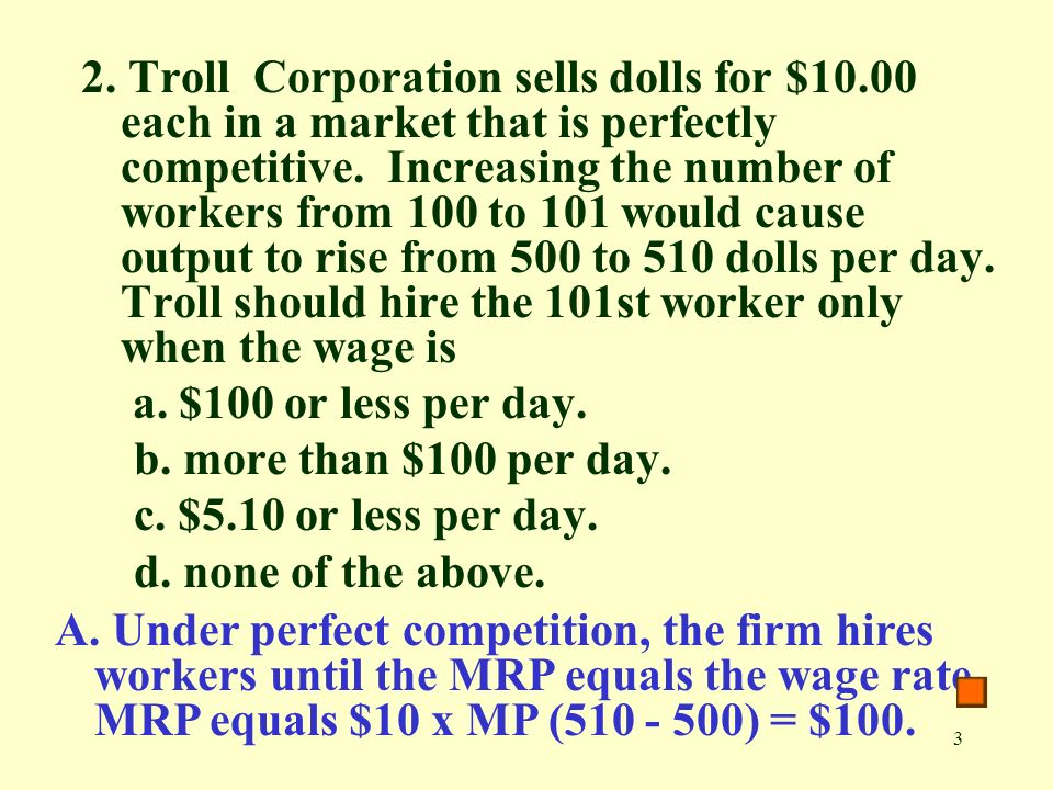 3 2. Troll Corporation sells dolls for $10.00 each in a market that is perfectly competitive.