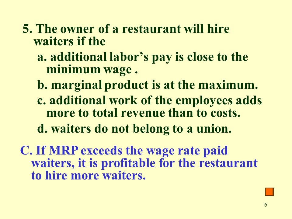 6 5. The owner of a restaurant will hire waiters if the a.