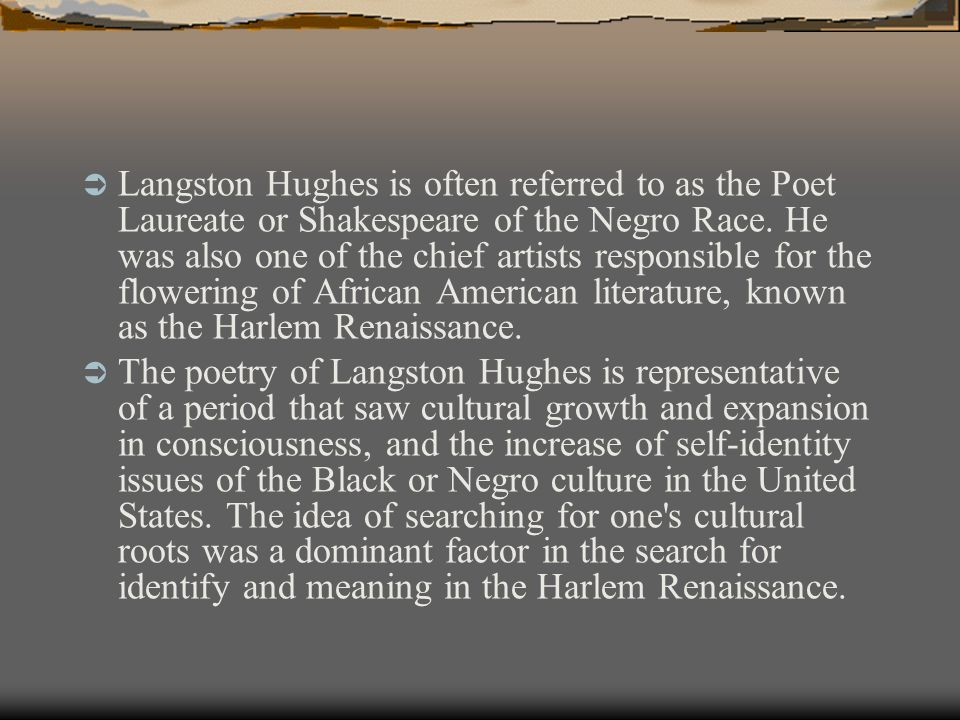  Langston Hughes is often referred to as the Poet Laureate or Shakespeare of the Negro Race.