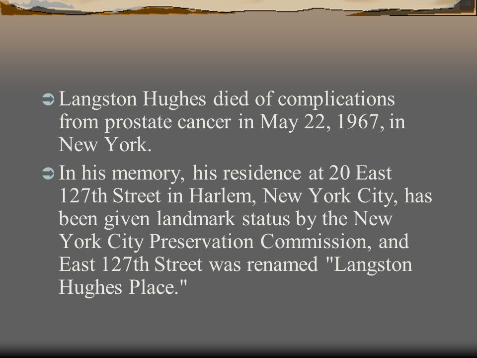  Langston Hughes died of complications from prostate cancer in May 22, 1967, in New York.