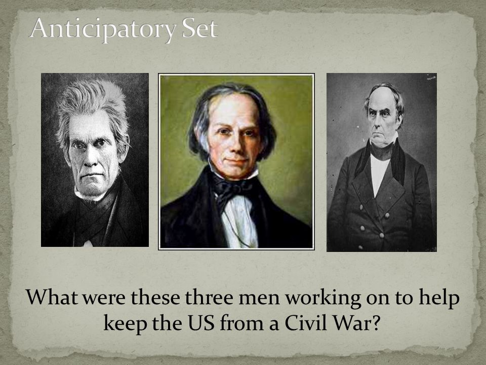 What were these three men working on to help keep the US from a Civil War