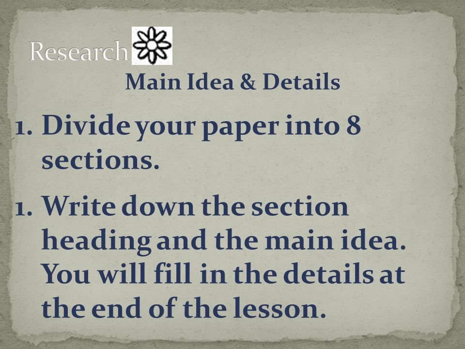 Main Idea & Details 1.Divide your paper into 8 sections.