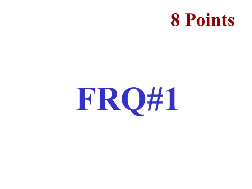 FRQ#1 8 Points