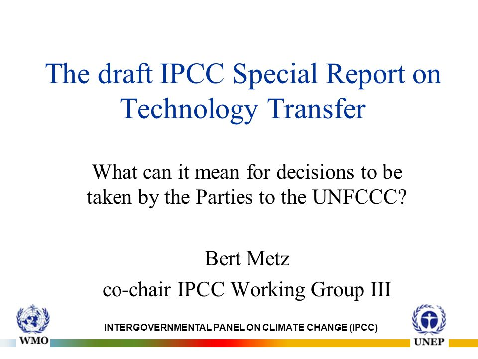 The draft IPCC Special Report on Technology Transfer What can it mean for decisions to be taken by the Parties to the UNFCCC.