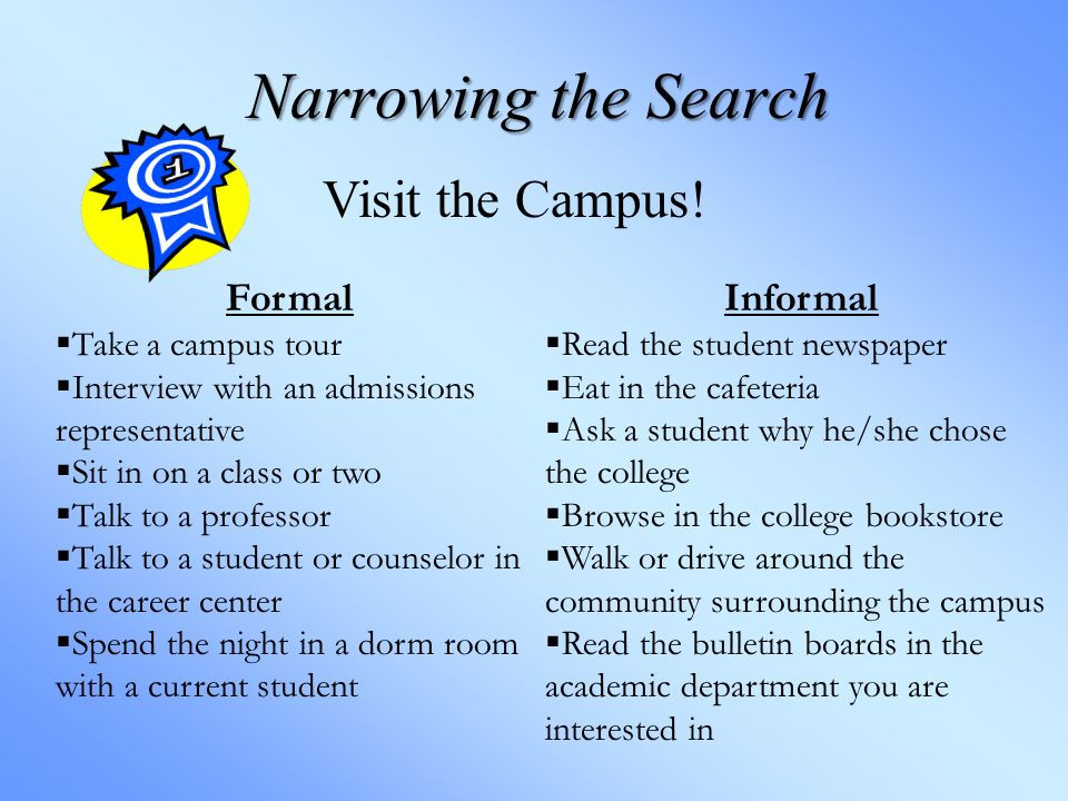 Narrowing the Search Visit the Campus.
