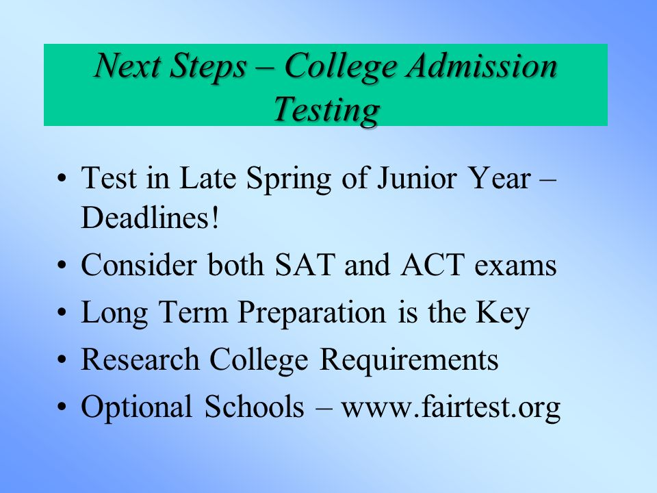 Next Steps – College Admission Testing Test in Late Spring of Junior Year – Deadlines.