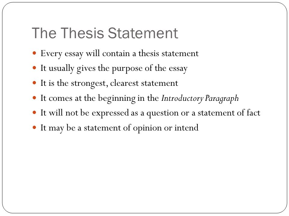 essay writing the thesis statement every essay will contain a  the thesis statement every essay will contain a thesis statement it usually gives the purpose of