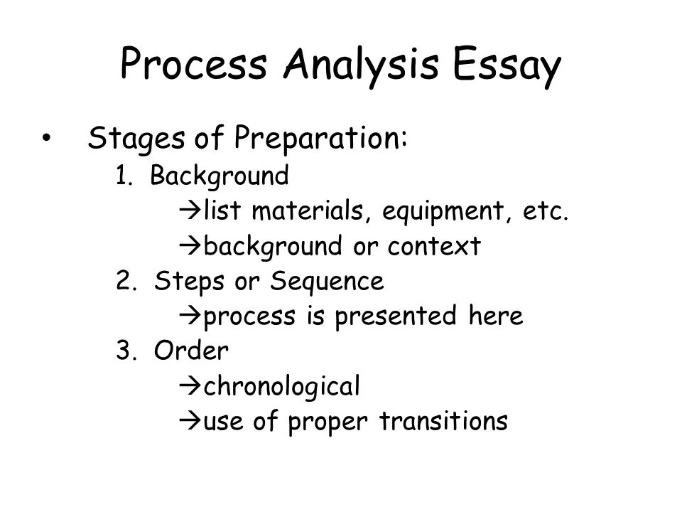 process analysis essay answers the following questions how do i  process analysis essay stages of preparation 1 background  list materials equipment