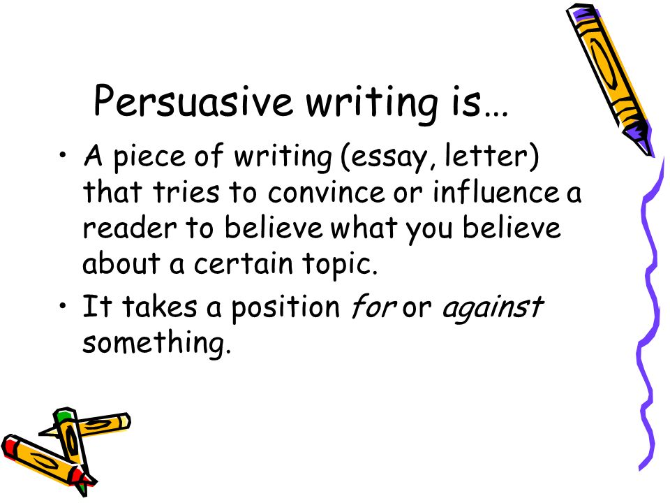 writing persuasive essays help A persuasive essay is one completed with the primary aim of persuading readers to support the position of the writer persuasive essays are similar to argument.