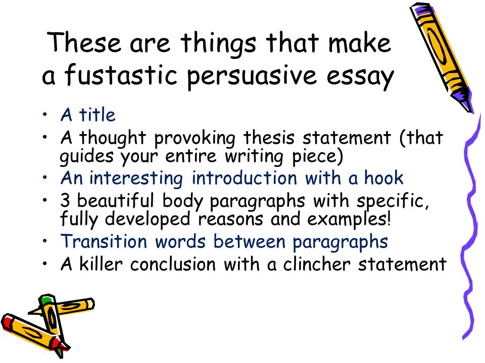 persuasive writing what is persuasive writing fusco ppt  these are things that make a fustastic persuasive essay a title a thought provoking thesis statement