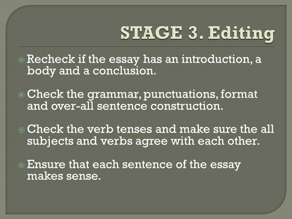  Recheck if the essay has an introduction, a body and a conclusion.