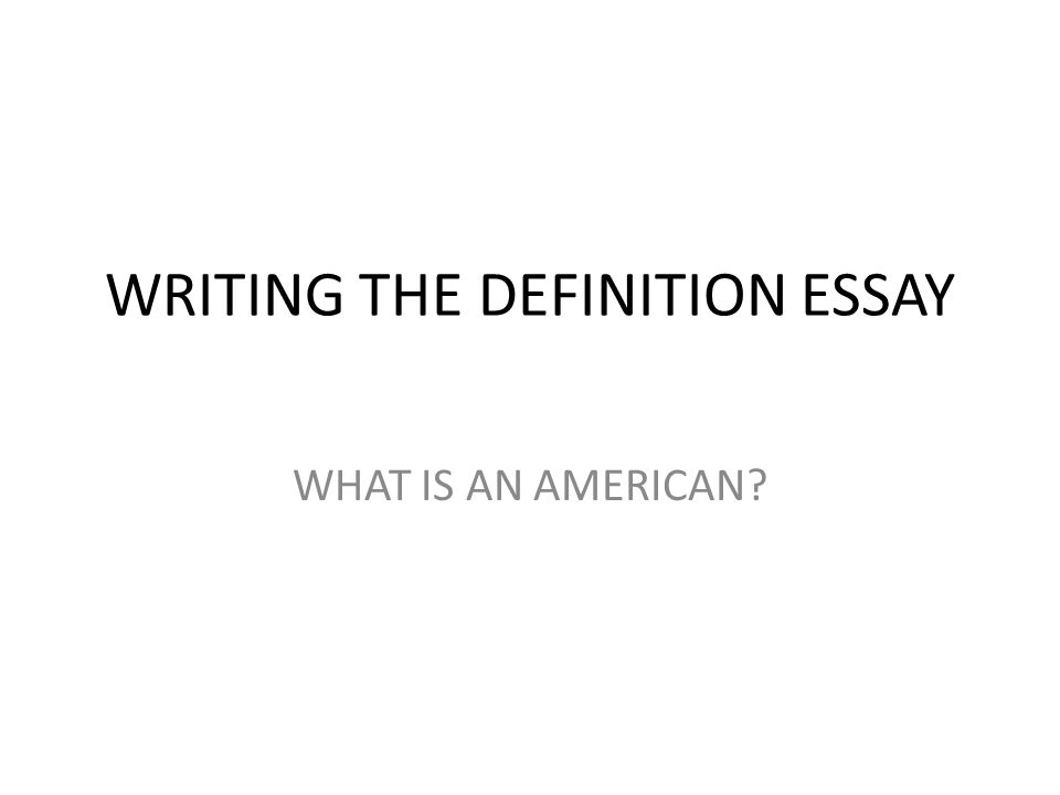 writing the definition essay what is an american ppt  29 writing the definition essay