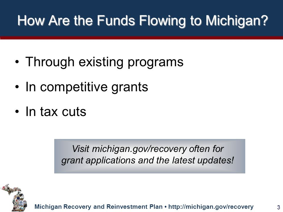 Michigan Recovery and Reinvestment Plan   3 Visit michigan.gov/recovery often for grant applications and the latest updates.