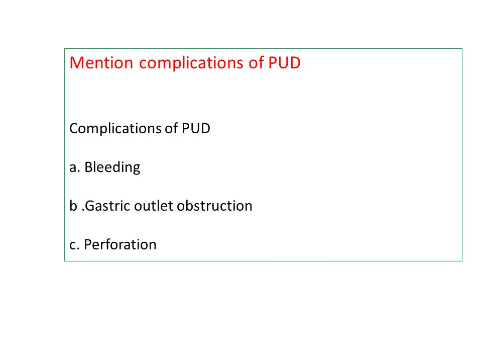 Mention complications of PUD Complications of PUD a.