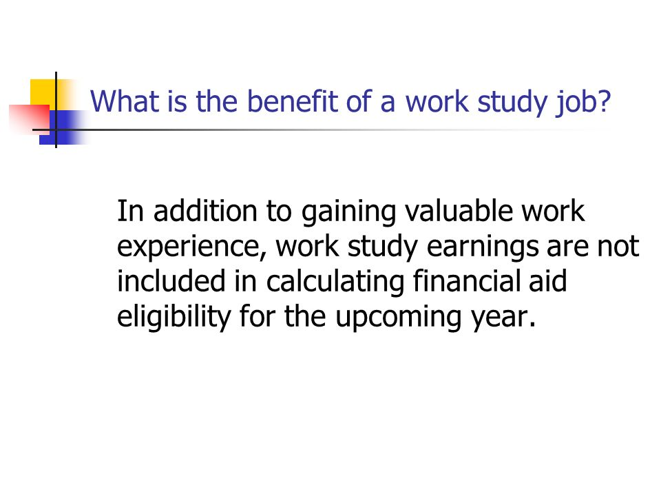 What is the benefit of a work study job.