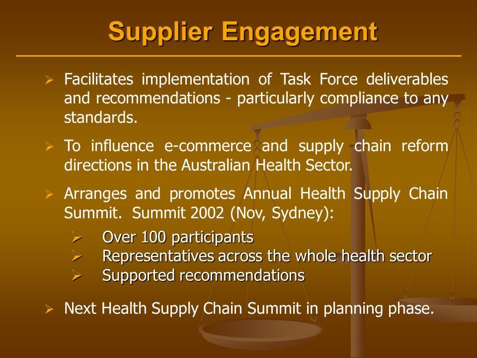 Supplier Engagement  Facilitates implementation of Task Force deliverables and recommendations - particularly compliance to any standards.