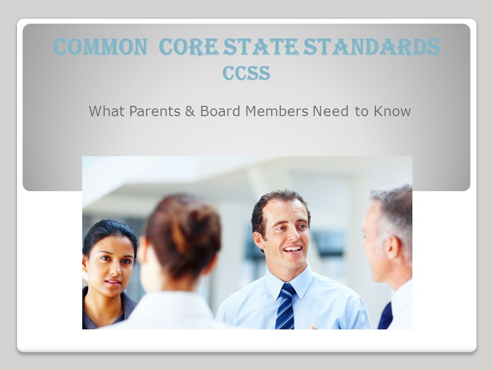 Common Core State Standards CCSS What Parents & Board Members Need to Know
