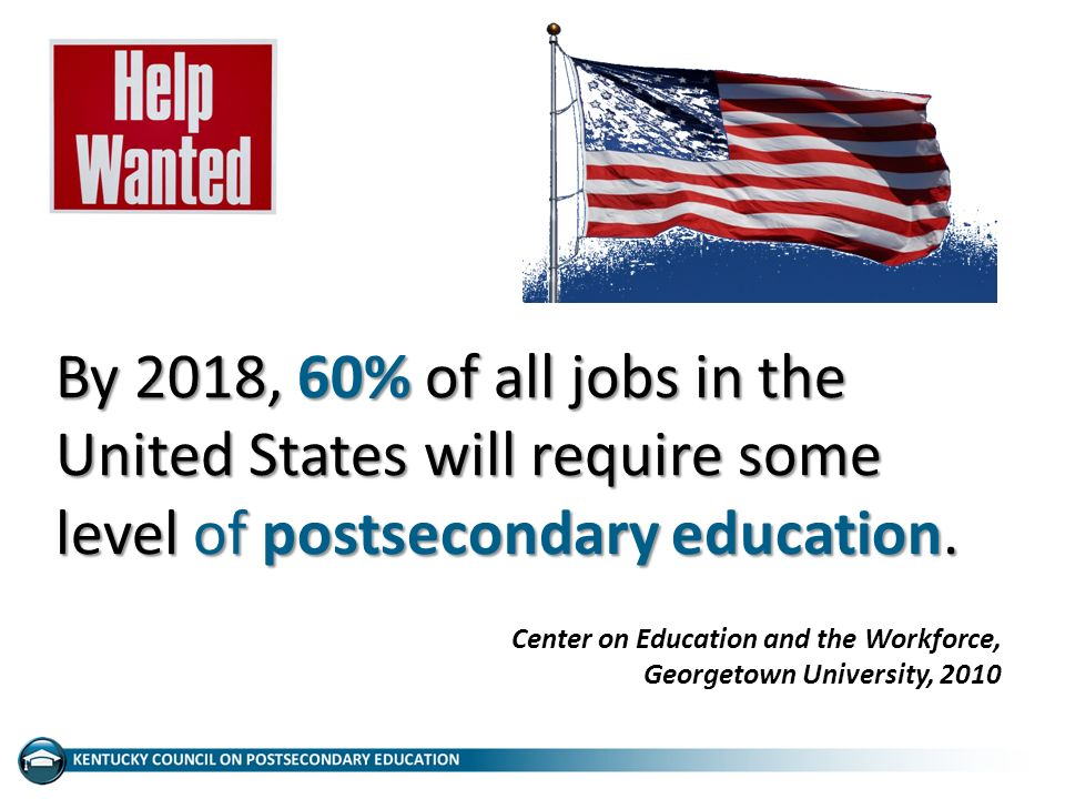 By 2018, 60% of all jobs in the United States will require some level of postsecondary education.
