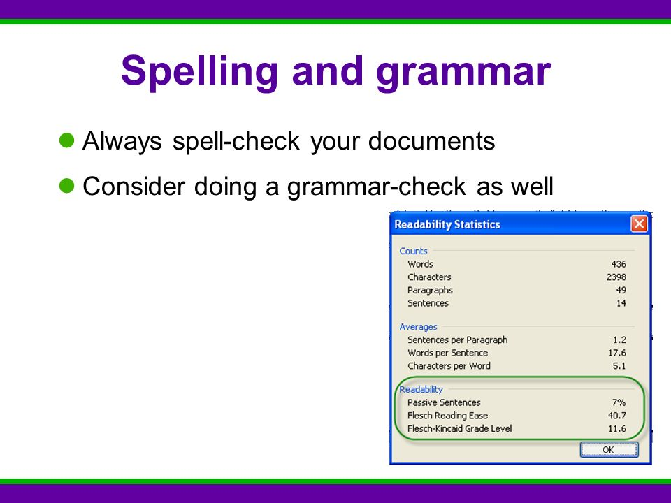 Spelling and grammar Always spell-check your documents Consider doing a grammar-check as well