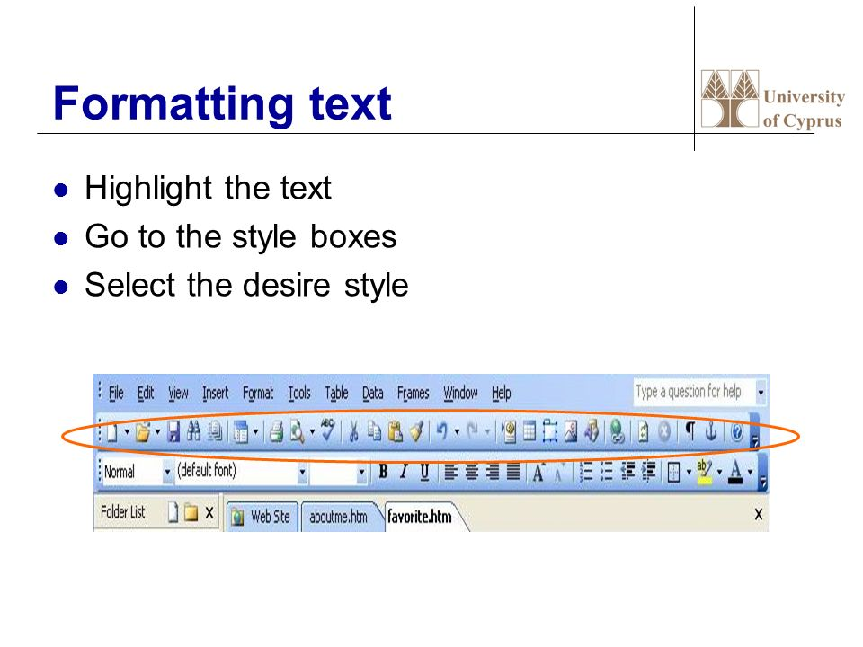 Formatting text Highlight the text Go to the style boxes Select the desire style