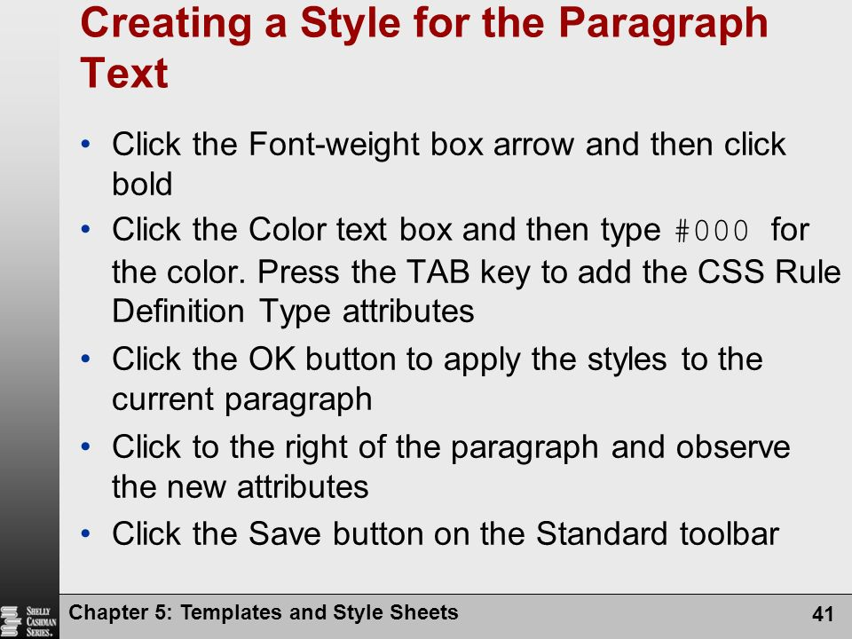 Creating a Style for the Paragraph Text Click the Font-weight box arrow and then click bold Click the Color text box and then type #000 for the color.