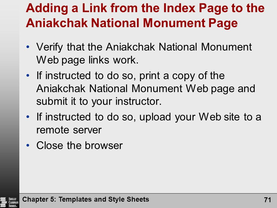 Chapter 5: Templates and Style Sheets 71 Adding a Link from the Index Page to the Aniakchak National Monument Page Verify that the Aniakchak National Monument Web page links work.