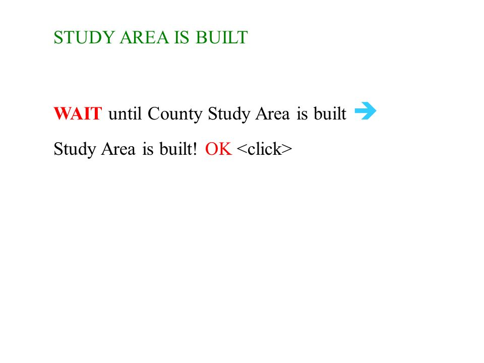 STUDY AREA IS BUILT WAIT until County Study Area is built  Study Area is built! OK